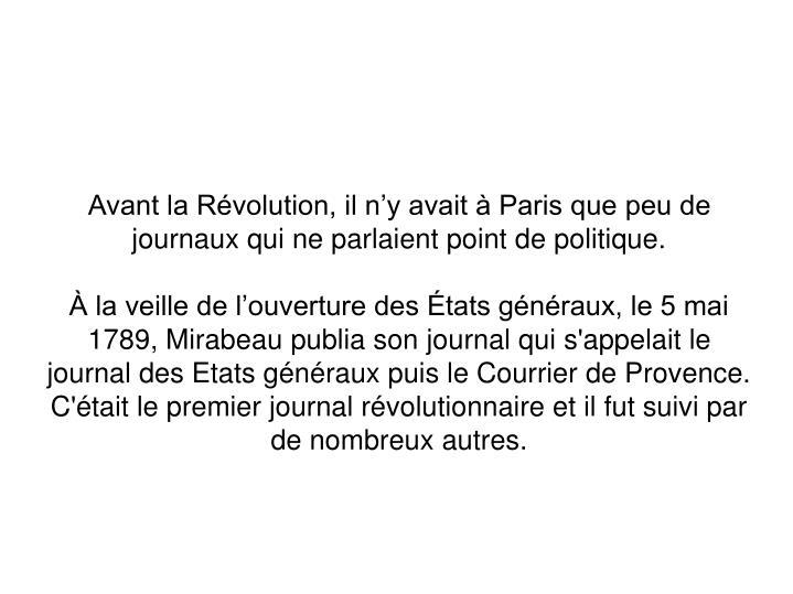 Avant la Révolution, il n'y avait à Paris que peu de journaux qui ne parlaient point de politique.