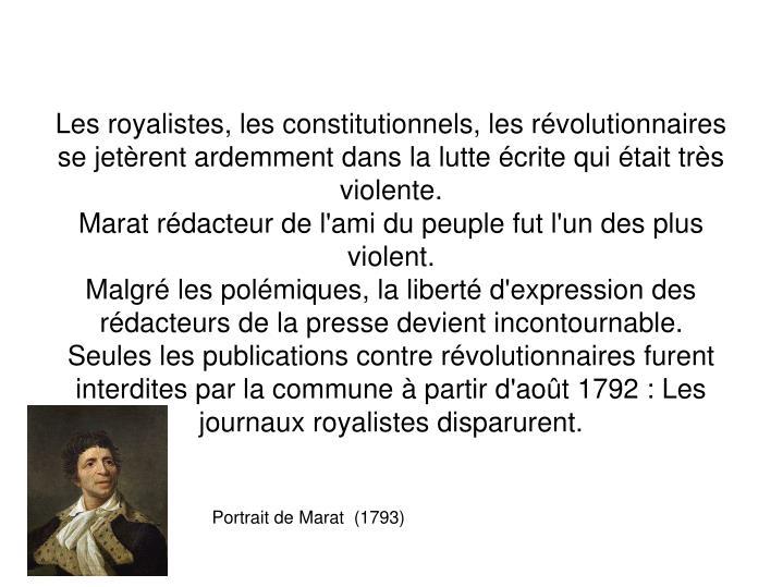 Les royalistes, les constitutionnels, les révolutionnaires se jetèrent ardemment dans la lutte écrite qui était très violente.