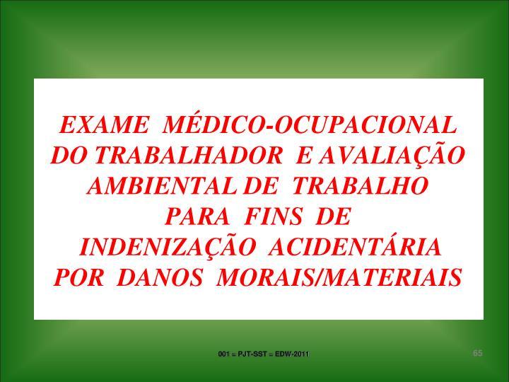 EXAME  MÉDICO-OCUPACIONAL  DO TRABALHADOR  E AVALIAÇÃO AMBIENTAL DE  TRABALHO