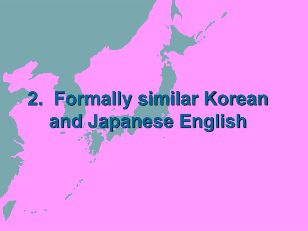 2.  Formally similar Korean and Japanese English
