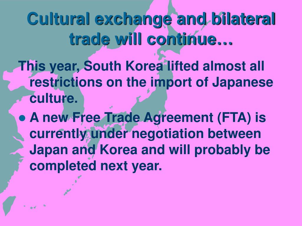 Cultural exchange and bilateral trade will continue…