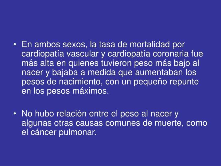 En ambos sexos, la tasa de mortalidad por cardiopatía vascular y cardiopatía coronaria fue más alta en quienes tuvieron peso más bajo al nacer y bajaba a medida que aumentaban los pesos de nacimiento, con un pequeño repunte en los pesos máximos.