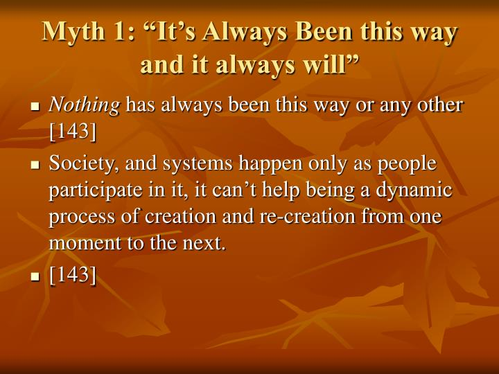 "Myth 1: ""It's Always Been this way and it always will"""