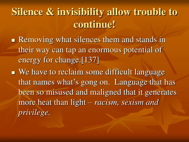 Silence & invisibility allow trouble to continue!