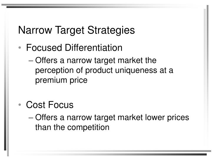 Narrow Target Strategies