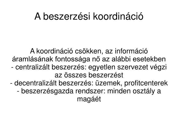 A koordináció csökken, az információ áramlásának fontossága nő az alábbi esetekben