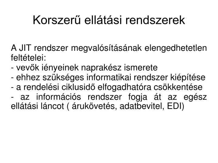 A JIT rendszer megvalósításának elengedhetetlen feltételei: