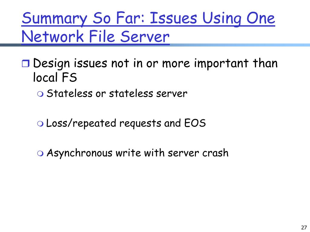 Summary So Far: Issues Using One Network File Server