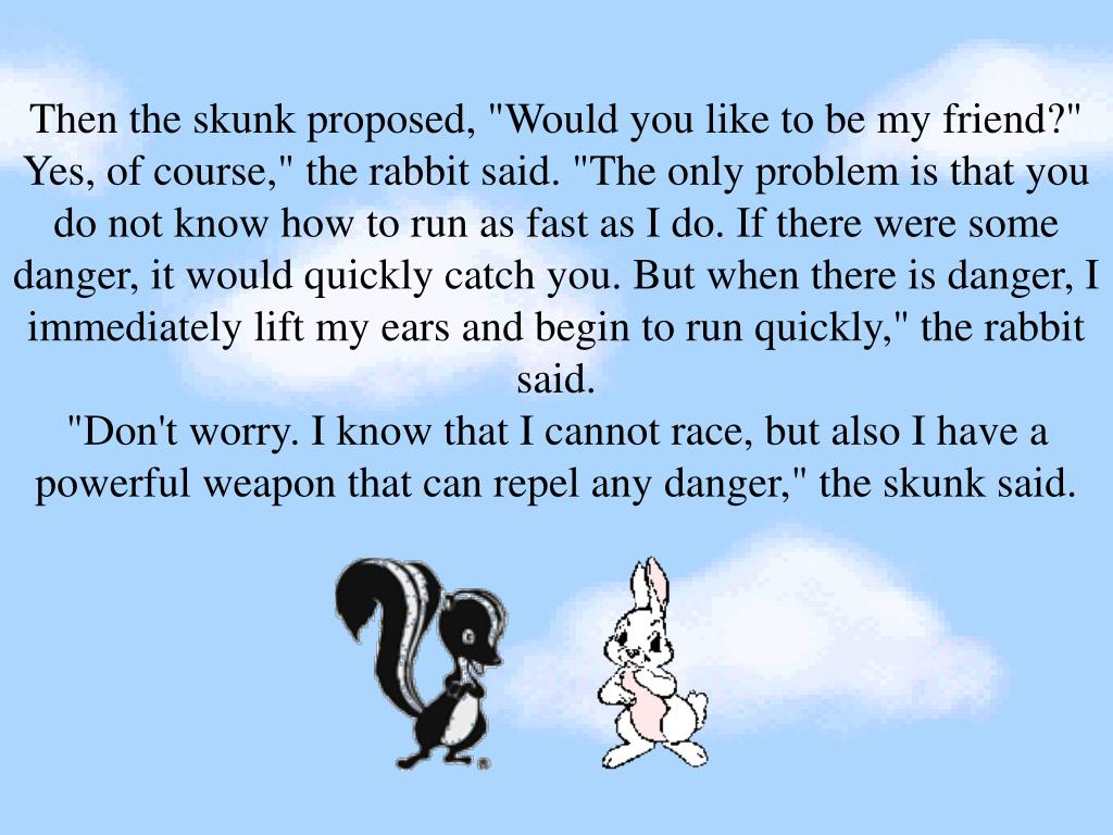 "Then the skunk proposed, ""Would you like to be my friend?"""
