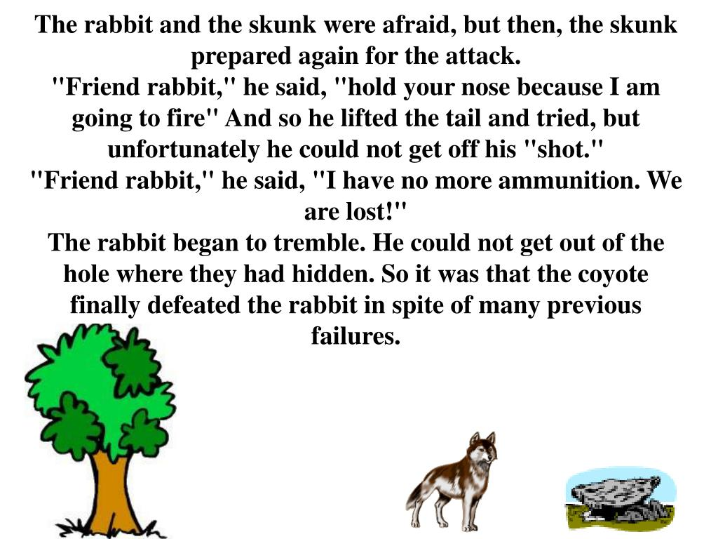The rabbit and the skunk were afraid, but then, the skunk prepared again for the attack.