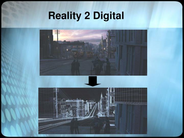 Reality 2 Digital