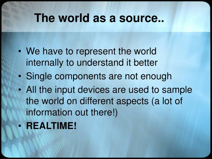 The world as a source..