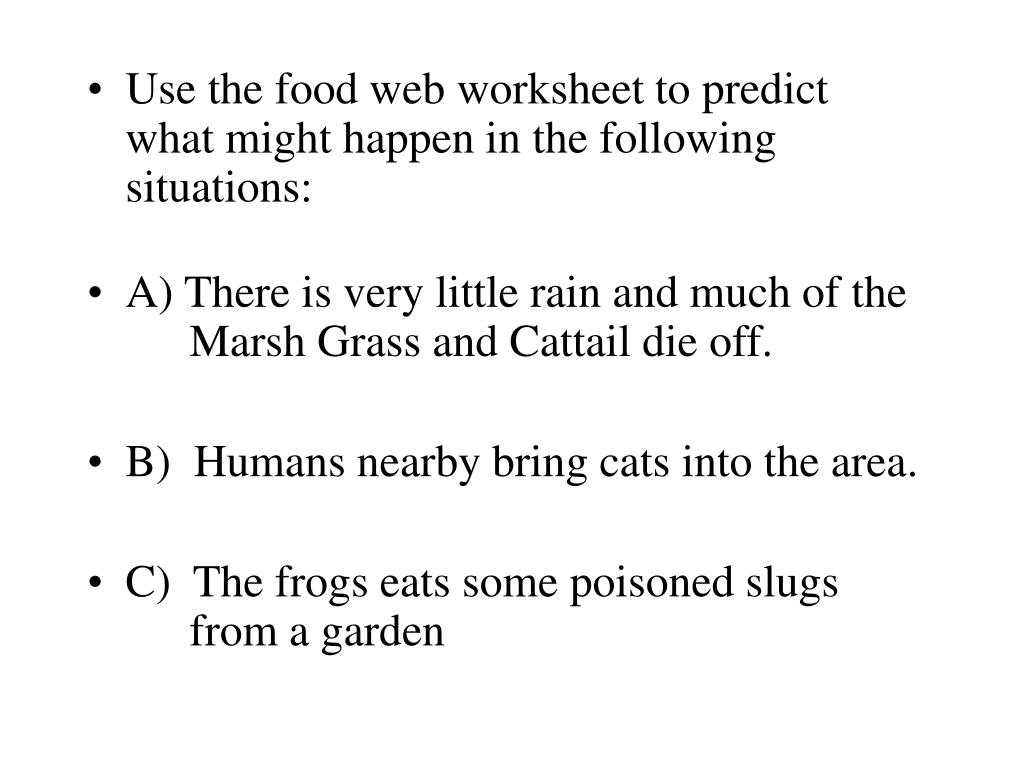 Use the food web worksheet to predict  what might happen in the following situations:
