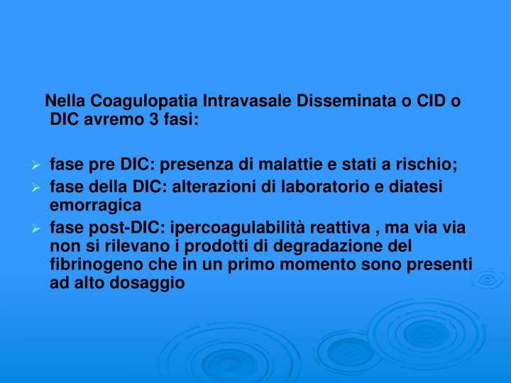 Nella Coagulopatia Intravasale Disseminata o CID o DIC avremo 3 fasi: