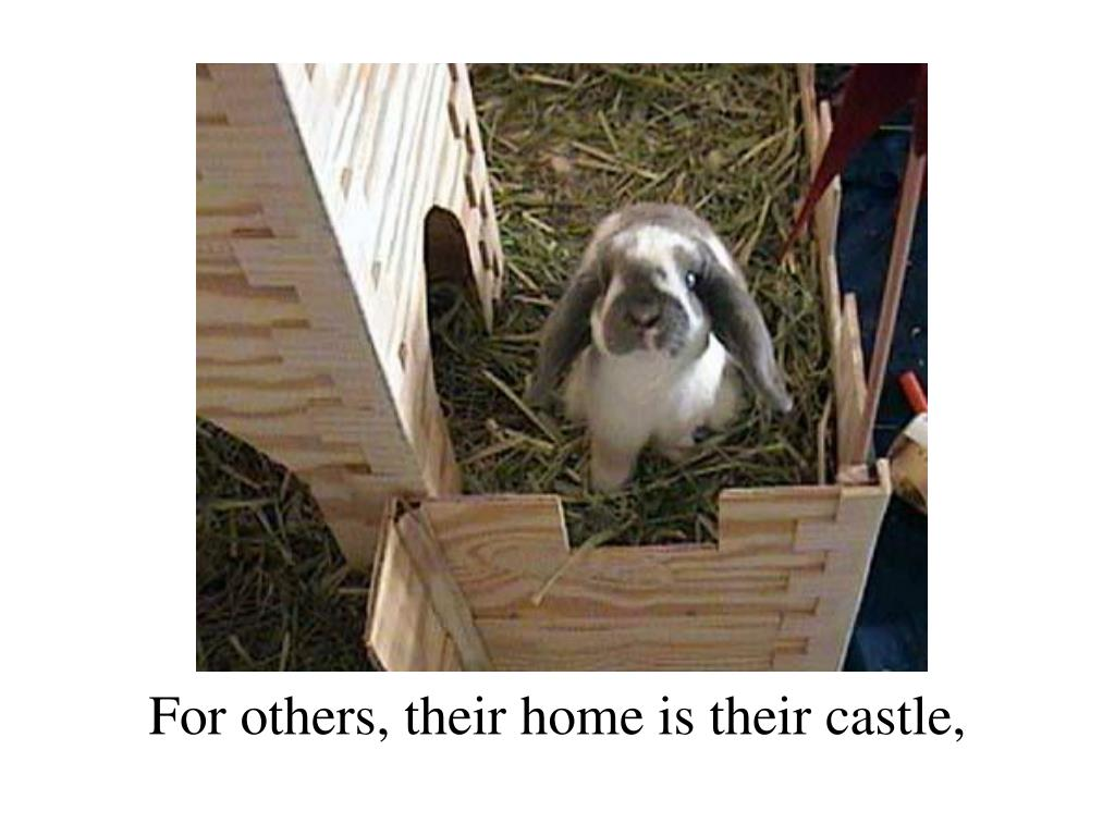 For others, their home is their castle,