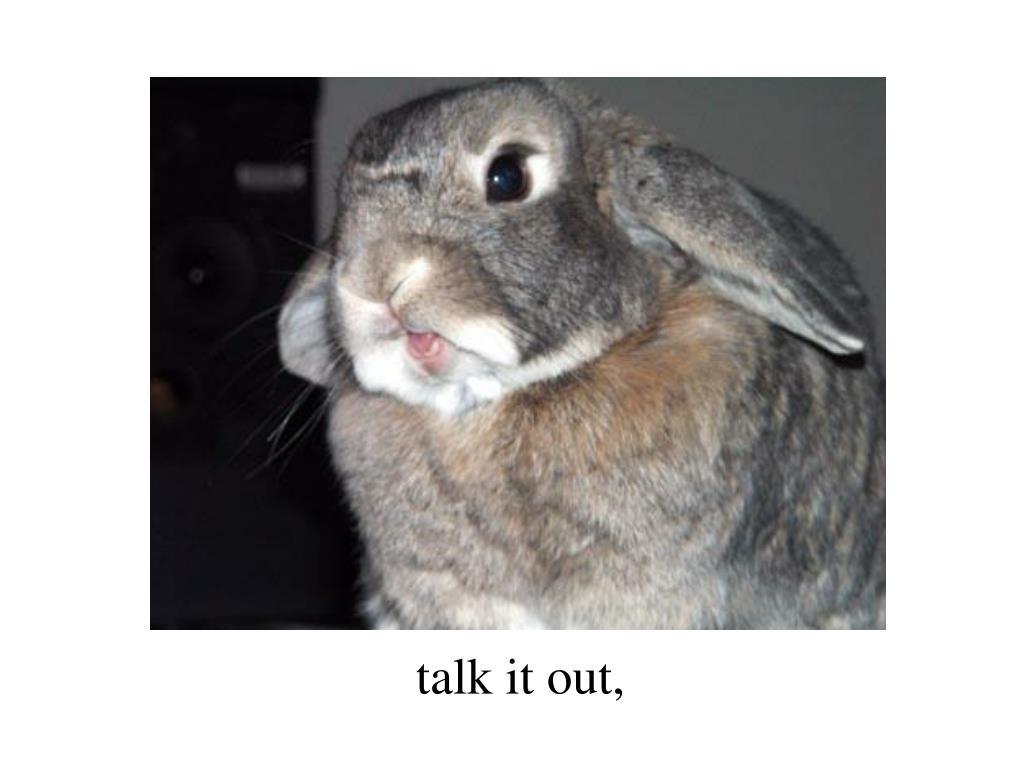 talk it out,