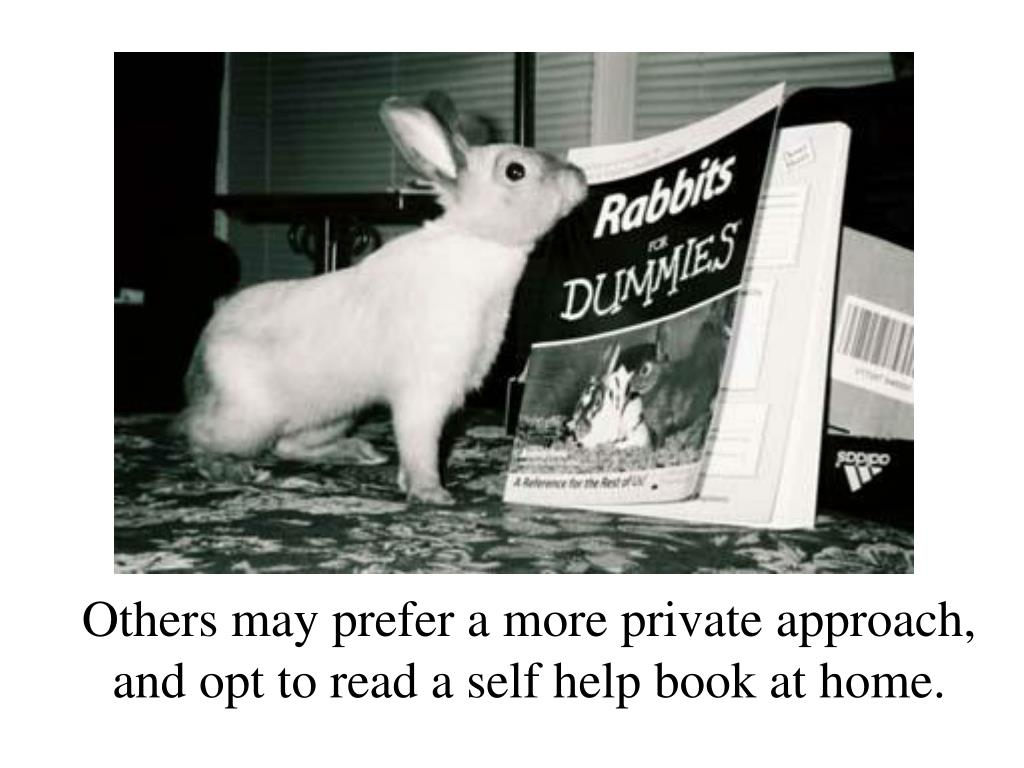 Others may prefer a more private approach, and opt to read a self help book at home.