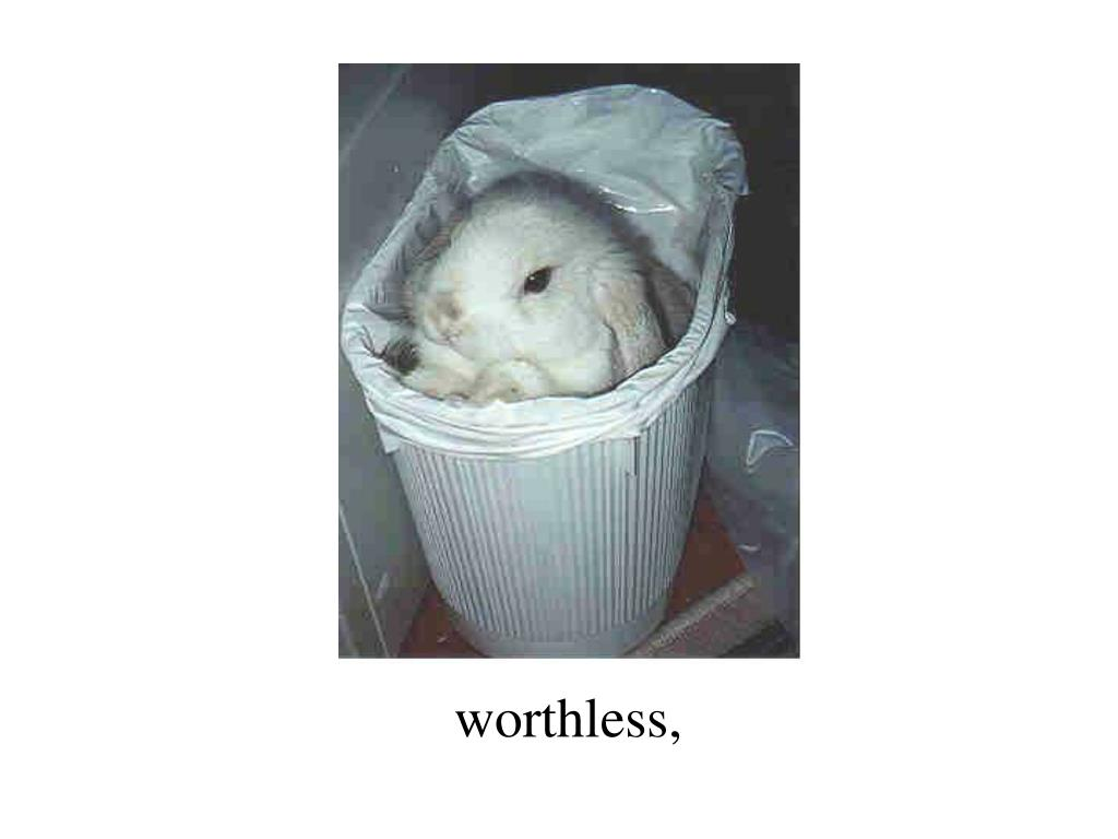 worthless,