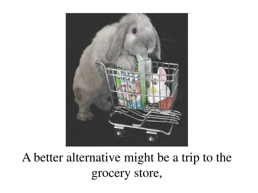 A better alternative might be a trip to the grocery store,