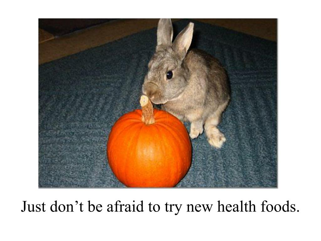 Just don't be afraid to try new health foods.