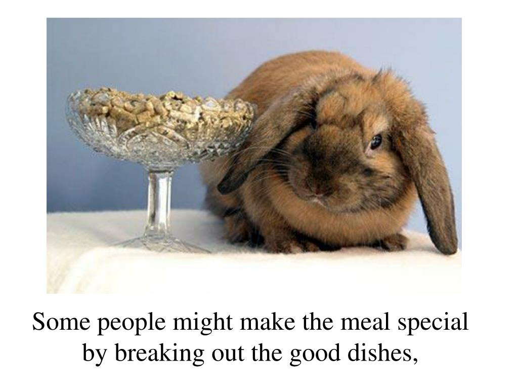 Some people might make the meal special by breaking out the good dishes,