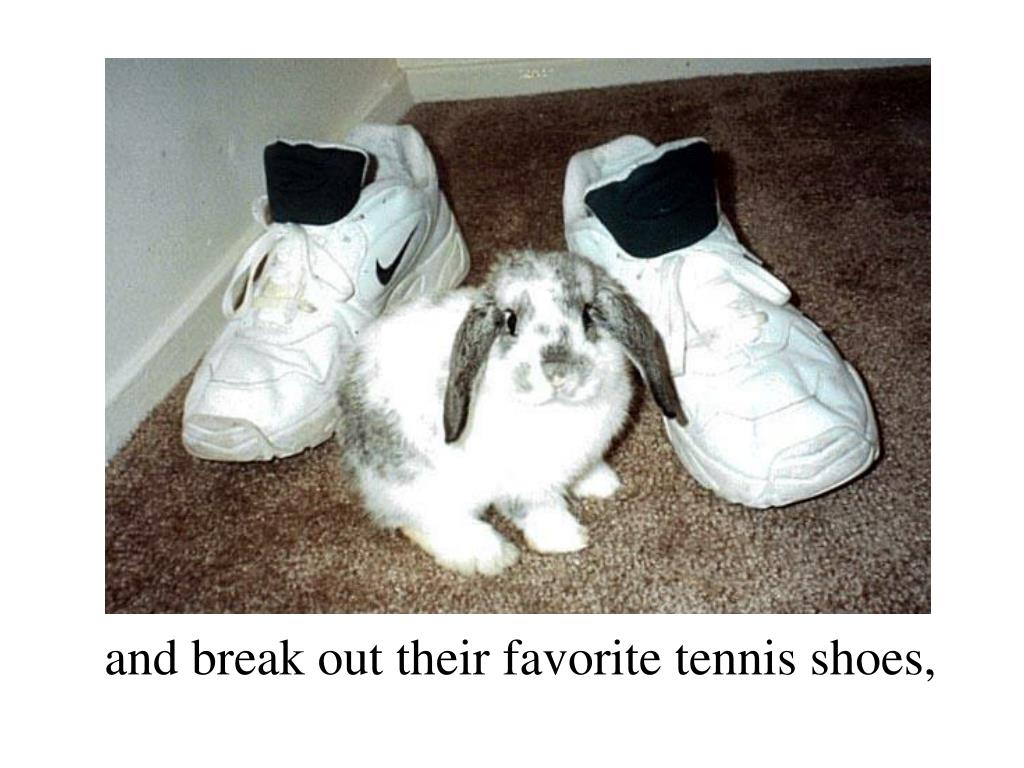 and break out their favorite tennis shoes,