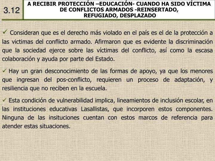 A RECIBIR PROTECCIÓN –EDUCACIÓN- CUANDO HA SIDO VÍCTIMA DE CONFLICTOS ARMADOS -REINSERTADO,