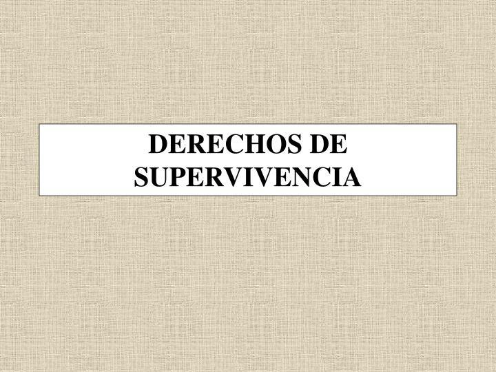DERECHOS DE SUPERVIVENCIA