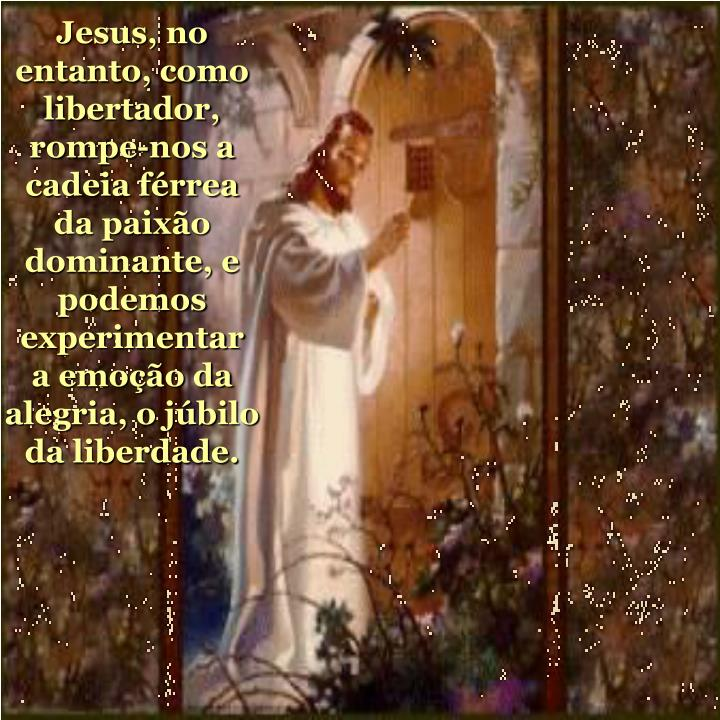 Jesus, no entanto, como libertador,