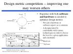 design metric competition improving one may worsen others