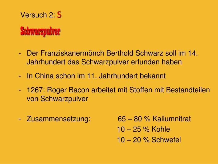 Der Franziskanermönch Berthold Schwarz soll im 14. Jahrhundert das Schwarzpulver erfunden haben