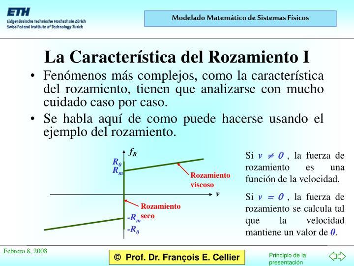 Fenómenos más complejos, como la característica del rozamiento, tienen que analizarse con mucho cuidado caso por caso.