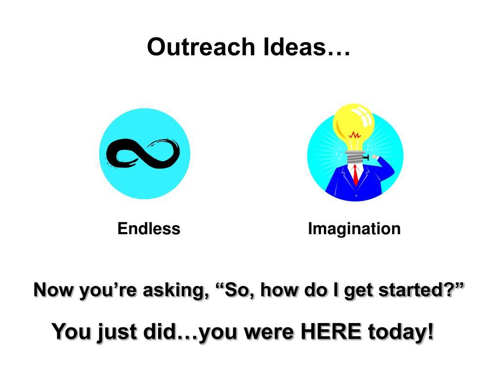 Outreach Ideas…