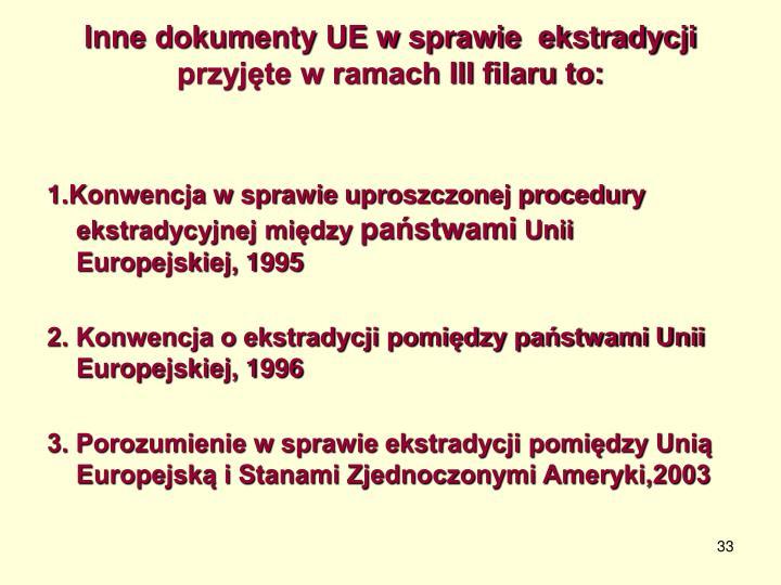 Inne dokumenty UE w sprawie  ekstradycji przyjęte w ramach III filaru to: