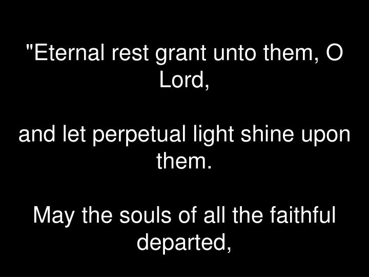 """Eternal rest grant unto them, O Lord,"