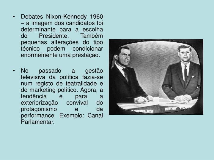 Debates Nixon-Kennedy 1960 – a imagem dos candidatos foi determinante para a escolha do Presidente. Também pequenas alterações do tipo técnico podem condicionar enormemente uma prestação.