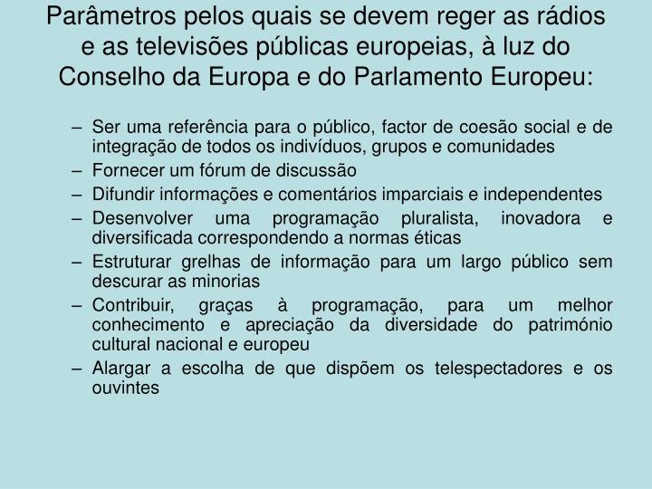 Parâmetros pelos quais se devem reger as rádios e as televisões públicas europeias, à luz do Conselho da Europa e do Parlamento Europeu: