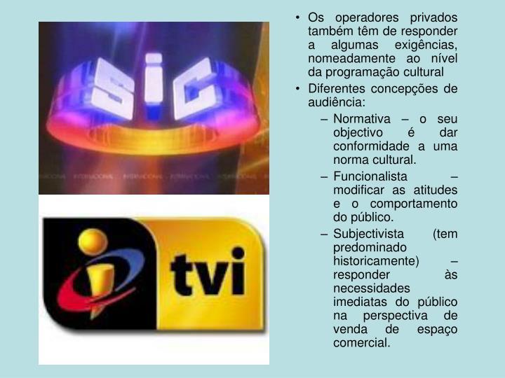 Os operadores privados também têm de responder a algumas exigências, nomeadamente ao nível da programação cultural