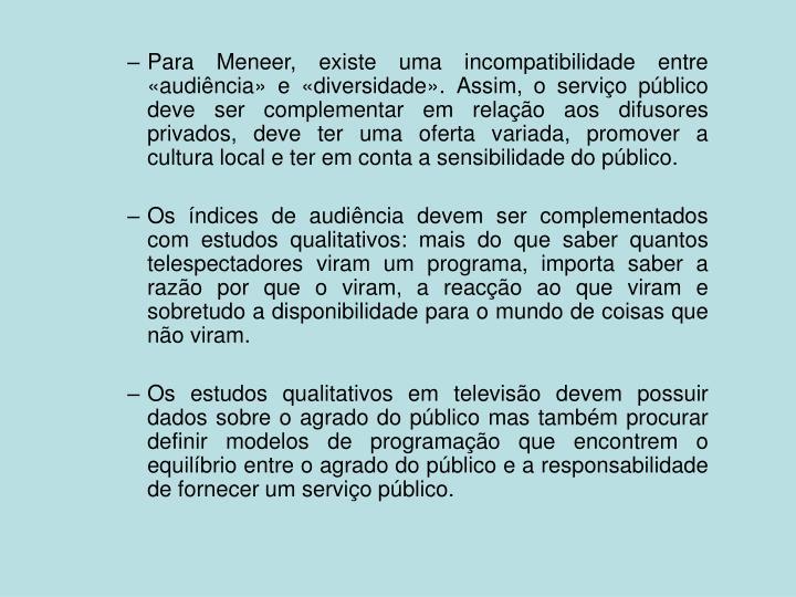 Para Meneer, existe uma incompatibilidade entre «audiência» e «diversidade». Assim, o serviço público deve ser complementar em relação aos difusores privados, deve ter uma oferta variada, promover a cultura local e ter em conta a sensibilidade do público.