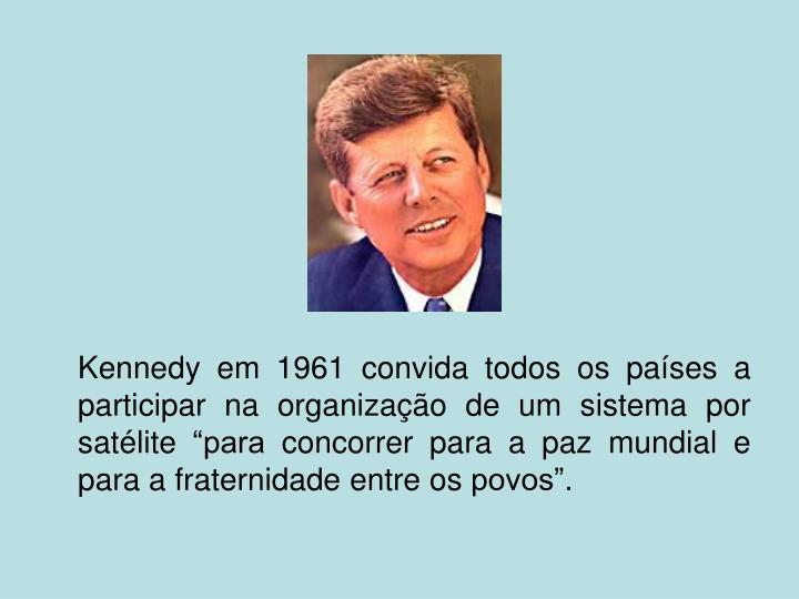 """Kennedy em 1961 convida todos os países a participar na organização de um sistema por satélite """"para concorrer para a paz mundial e para a fraternidade entre os povos""""."""