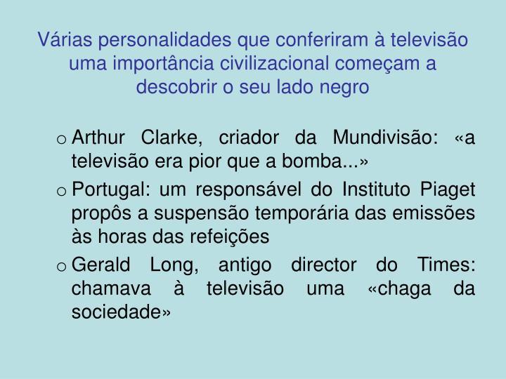 Várias personalidades que conferiram à televisão uma importância civilizacional começam a descobrir o seu lado negro