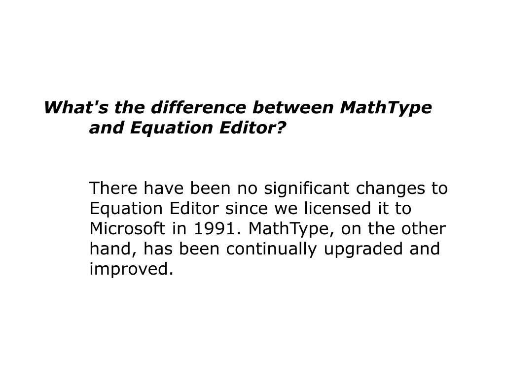 What's the difference between MathType and Equation Editor?