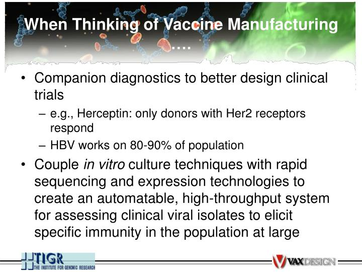 When Thinking of Vaccine Manufacturing ….