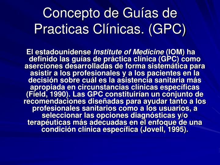 Concepto de Guías de Practicas Clínicas. (GPC)