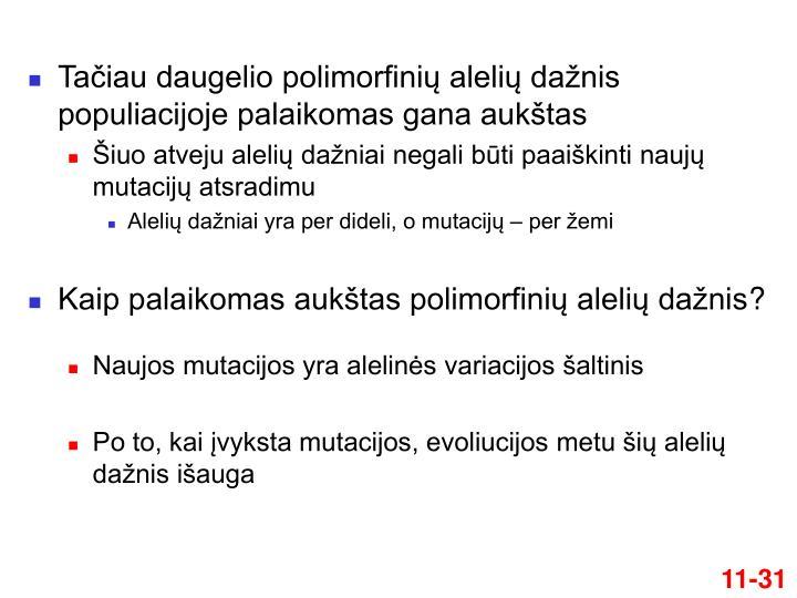 Tačiau daugelio polimorfinių alelių dažnis populiacijoje palaikomas gana aukštas