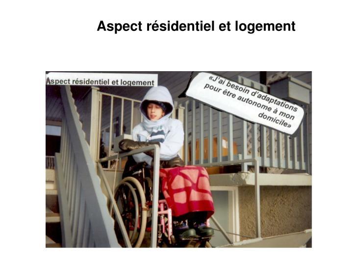 Aspect résidentiel et logement