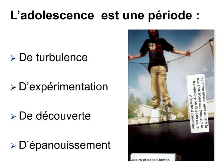 L'adolescence  est une période :