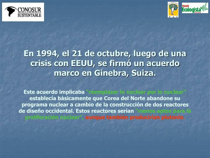 En 1994, el 21 de octubre, luego de una crisis con EEUU, se firmó un acuerdo marco en Ginebra, Suiza.