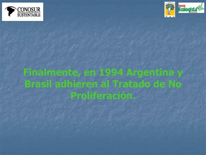 Finalmente, en 1994 Argentina y Brasil adhieren al Tratado de No Proliferación.