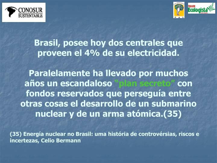 Brasil, posee hoy dos centrales que proveen el 4% de su electricidad.